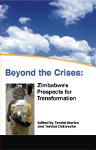 Beyond the Crises: Zimbabwe's Prospects for Transformation - Edited by Tendai Murisa and Tendai Chikweche