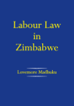 Labour Law in Zimbabwe by Lovemore Madhuku