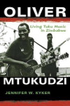 Oliver Mtukudzi: Living Tuku Music in Zimbabwe by Jennifer W. Kyker