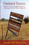 Ordered Estates: Welfare, Power and Maternalism on Zimbabwe's (Once White) Highveld by Andrew M.C. Hartnack