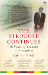 The Struggle Continues: 50 Years of Tyranny in Zimbabwe by David Coltart