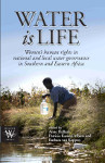 Water is Life: Women's human rights in national and local water governance in Southern and Eastern Africa - Edited by Anne Hellum, Patricia Kameri-Mbote and Barbara van Koppen