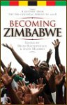 Becoming Zimbabwe: A History From The Pre-Colonial Period to 2008 - Edited by Brian Raftopoulos & Alois Mlambo