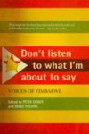 Don't Listen to What I'm About To Say:Voice of Zimbabwe - Edited by Peter Orner & Annie Holmes