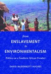From Enslavement to Environmentalism- Politics on a Southern African Frontier by David McDemmott Hughes