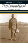 The Unsettled Land- State-Making & the Politics of Land in Zimbabwe 1893-2003 by Jocelyn Alexander